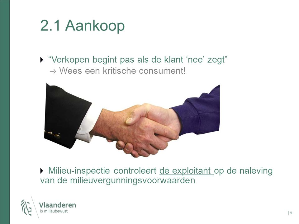 """2.1 Aankoop """"Verkopen begint pas als de klant 'nee' zegt"""" Wees een kritische consument! Milieu-inspectie controleert de exploitant op de naleving van"""