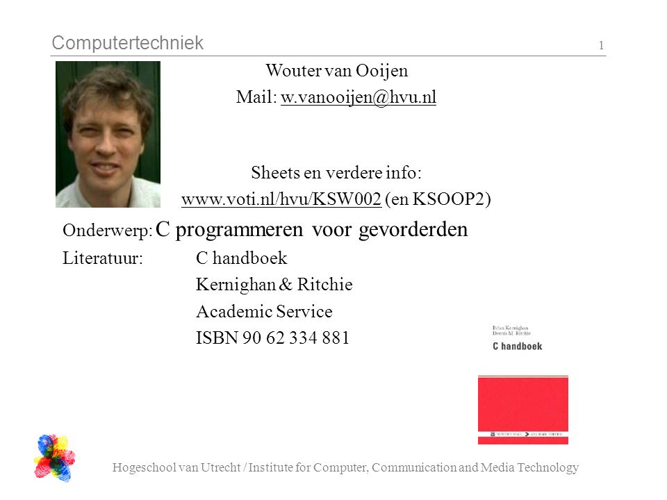 Computertechniek Hogeschool van Utrecht / Institute for Computer, Communication and Media Technology 1 Wouter van Ooijen Mail: w.vanooijen@hvu.nl Shee