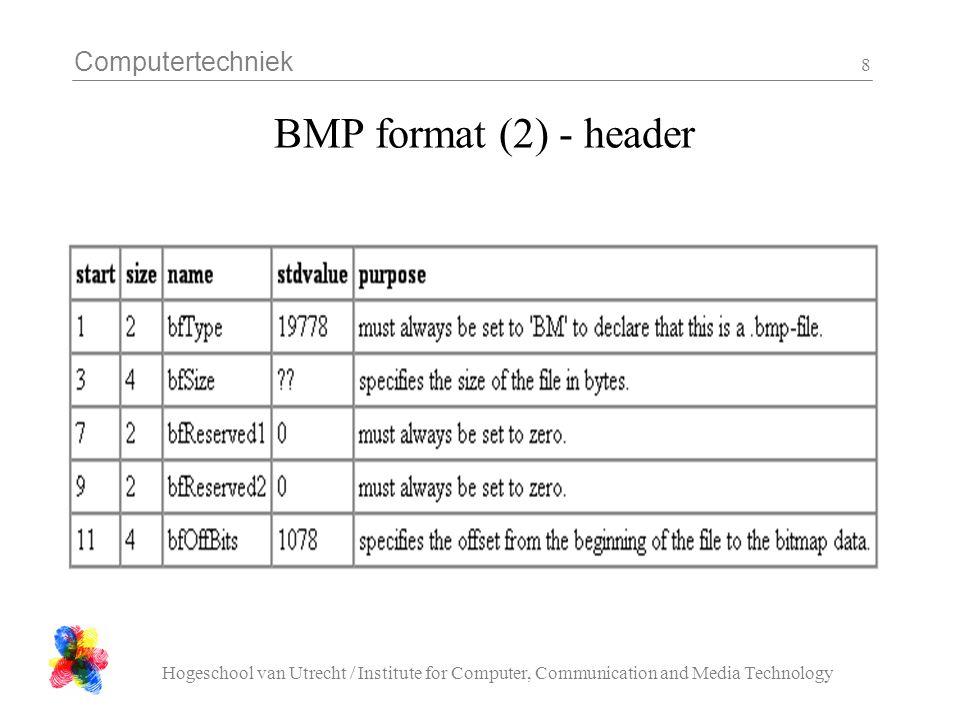 Computertechniek Hogeschool van Utrecht / Institute for Computer, Communication and Media Technology 19 bmp_dump.c - 5 if( info.planes != 1 ){ printf( info planes = %d\n , info.planes ); return; } if( info.bits != 24 ){ printf( info bits = %d\n , info.bits ); return; } if( info.compression != 0 ){ printf( info compression = %d\n , info.compression ); return; }