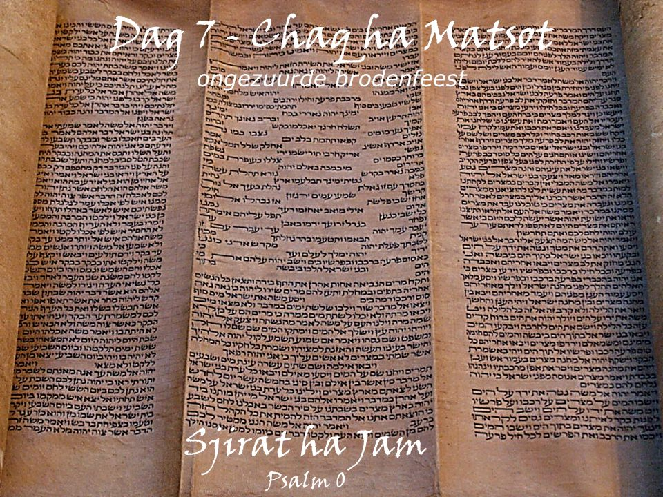 Dag 7 - Chaq ha Matsot ongezuurde brodenfeest Sjirat ha Jam Psalm 0