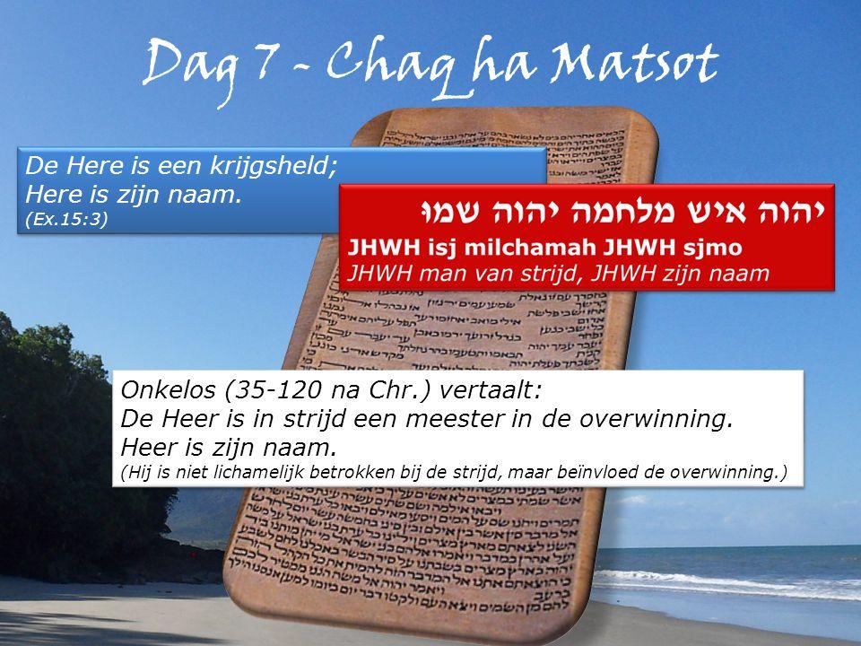 Dag 7 - Chaq ha Matsot De Here is een krijgsheld; Here is zijn naam.