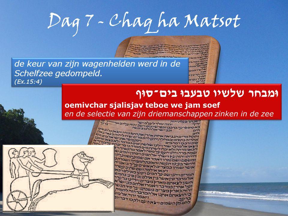 Dag 7 - Chaq ha Matsot de keur van zijn wagenhelden werd in de Schelfzee gedompeld.