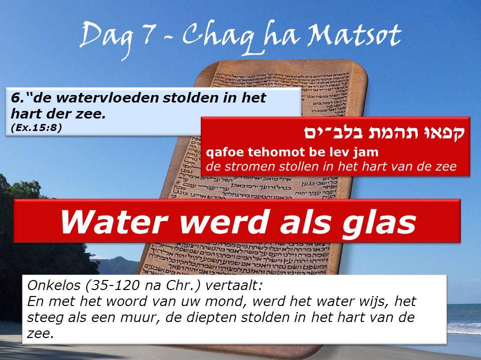 Dag 7 - Chaq ha Matsot 6. de watervloeden stolden in het hart der zee.