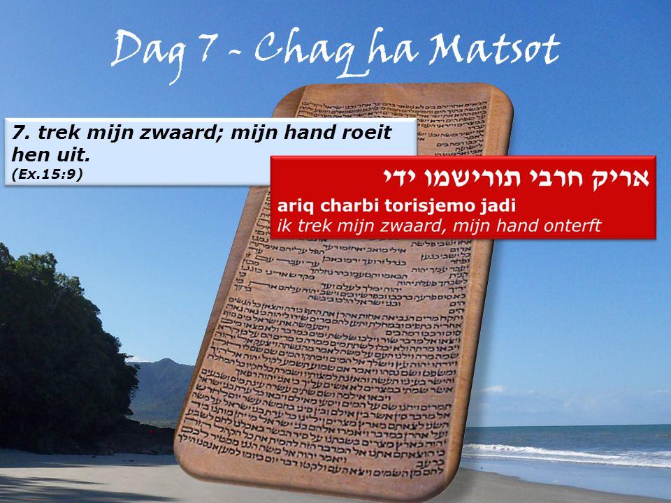 Dag 7 - Chaq ha Matsot 7. trek mijn zwaard; mijn hand roeit hen uit.
