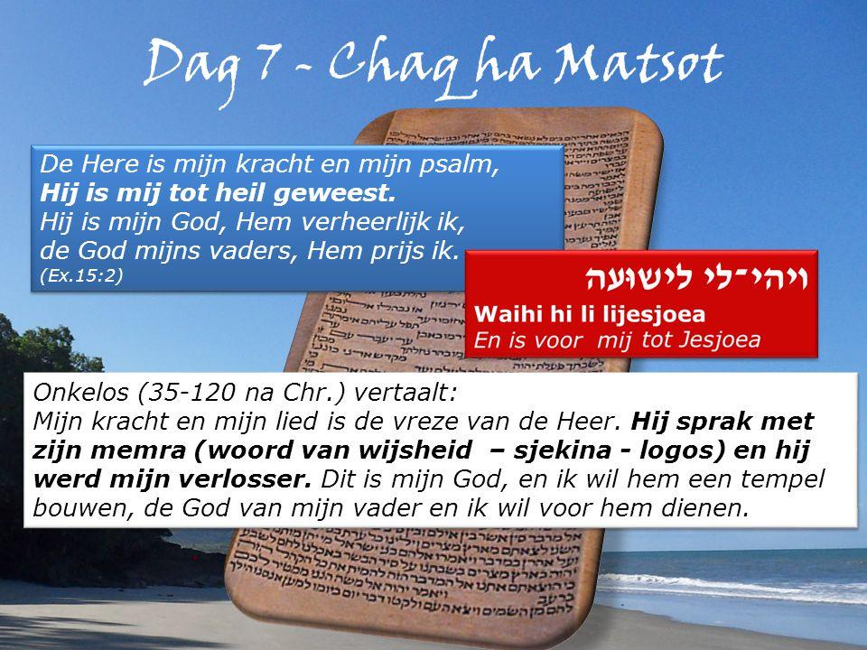 Dag 7 - Chaq ha Matsot De Here is mijn kracht en mijn psalm, Hij is mij tot heil geweest.