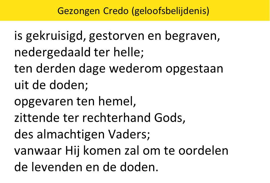 Gezongen Credo (geloofsbelijdenis) is gekruisigd, gestorven en begraven, nedergedaald ter helle; ten derden dage wederom opgestaan uit de doden; opgev