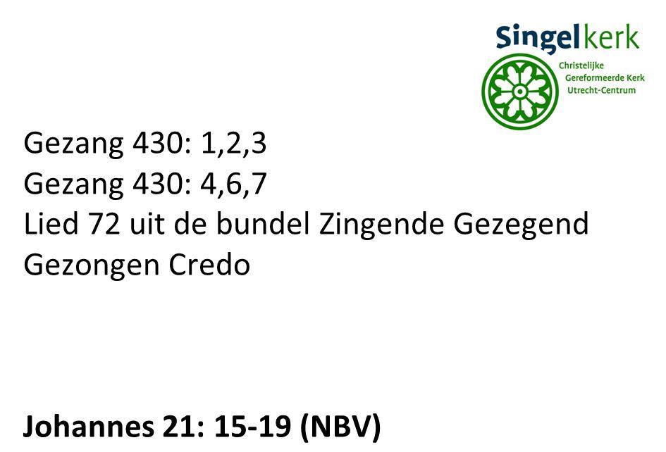 Gezang 430: 1,2,3 Gezang 430: 4,6,7 Lied 72 uit de bundel Zingende Gezegend Gezongen Credo Johannes 21: 15-19 (NBV)