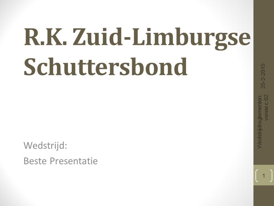 R.K. Zuid-Limburgse Schuttersbond Wedstrijd: Beste Presentatie 25-2-2015 Wedstrijdreglementen: versie c.02 1