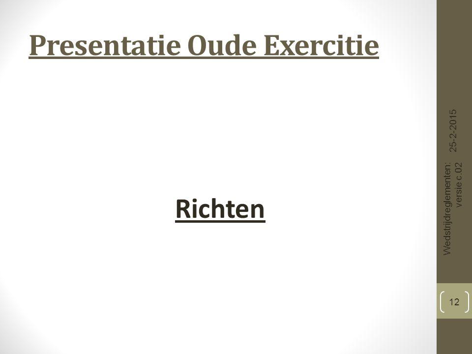Presentatie Oude Exercitie Richten 25-2-2015 Wedstrijdreglementen: versie c.02 12