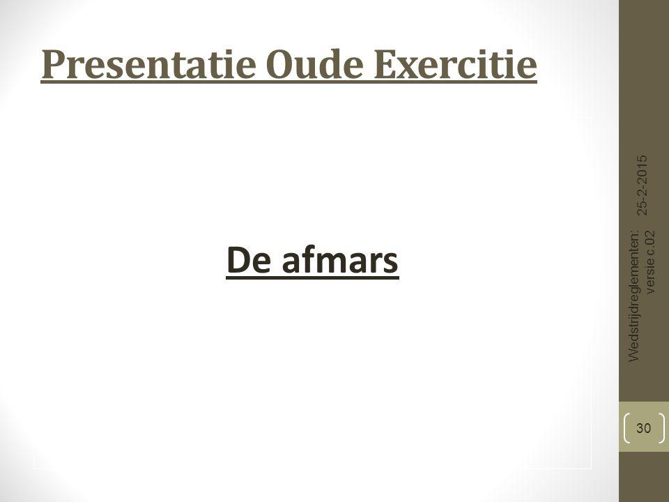 Presentatie Oude Exercitie De afmars 25-2-2015 Wedstrijdreglementen: versie c.02 30