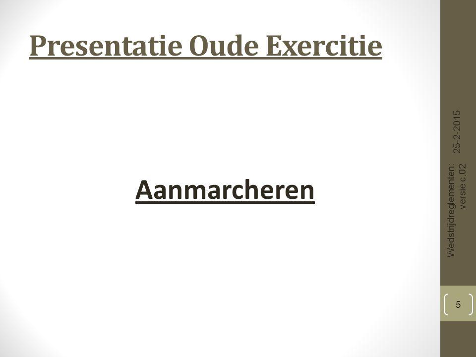 Presentatie Oude Exercitie Aanmarcheren 25-2-2015 Wedstrijdreglementen: versie c.02 5
