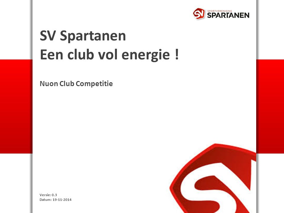 SV Spartanen Een club vol energie ! Nuon Club Competitie Versie: 0.3 Datum: 19-11-2014