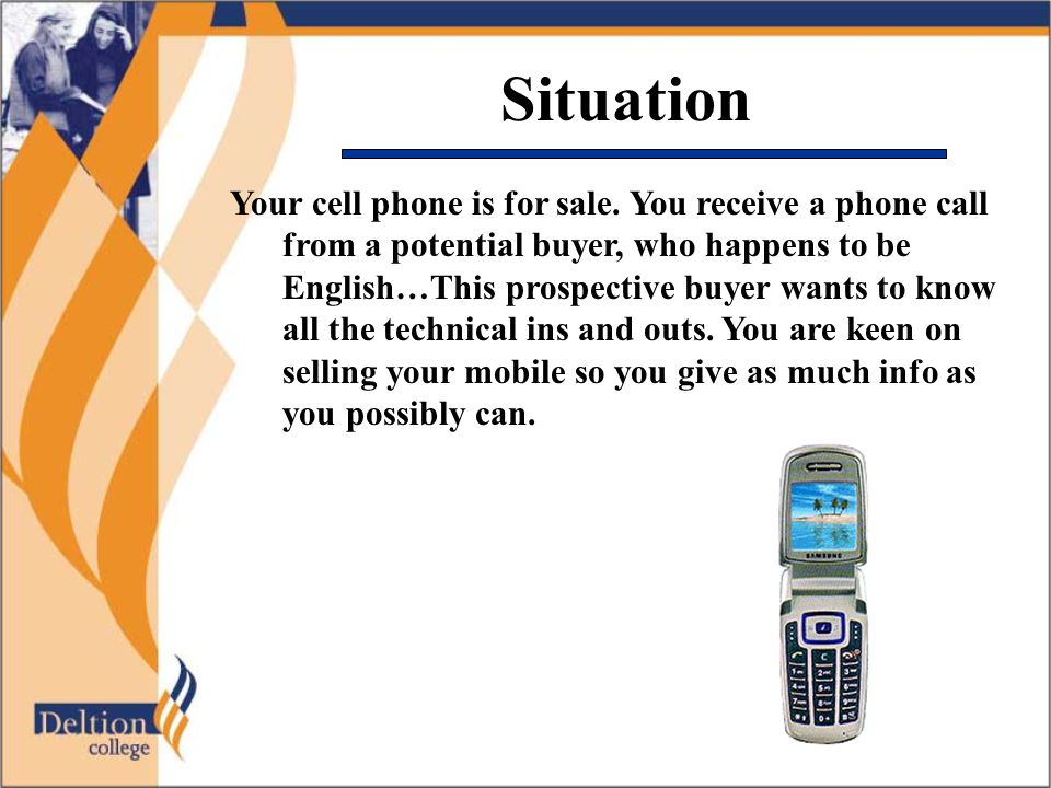 Situation Your cell phone is for sale. You receive a phone call from a potential buyer, who happens to be English…This prospective buyer wants to know