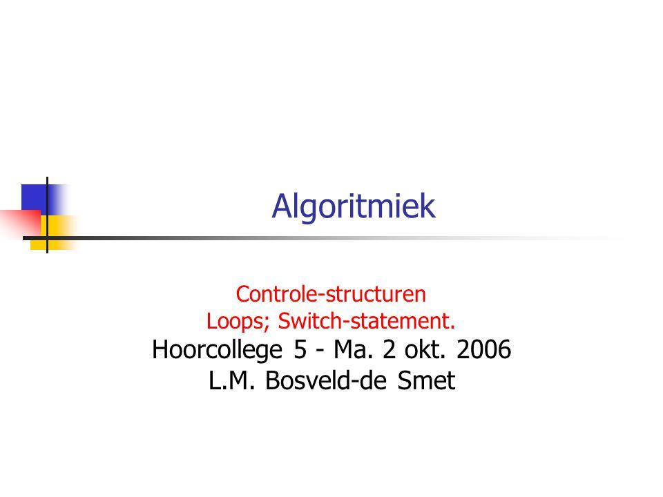Algoritmiek Controle-structuren Loops; Switch-statement.