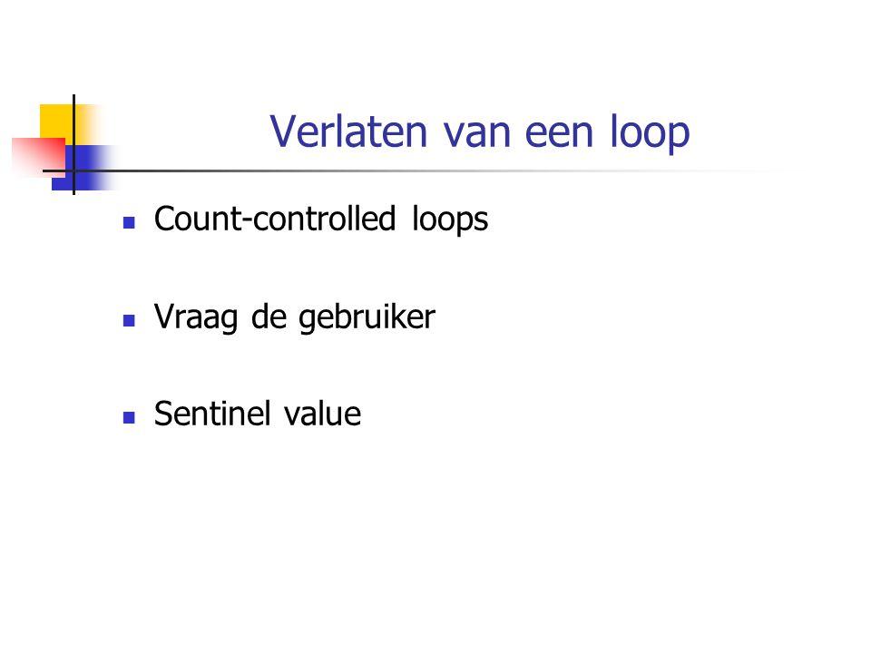 Verlaten van een loop Count-controlled loops Vraag de gebruiker Sentinel value