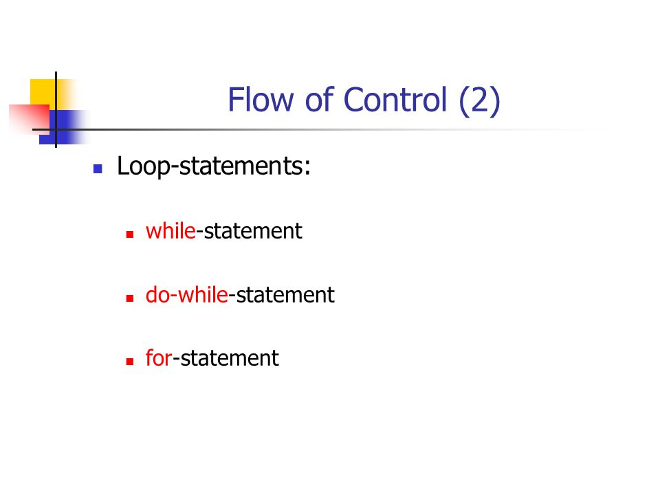 Flow of Control (2) Loop-statements: while-statement do-while-statement for-statement