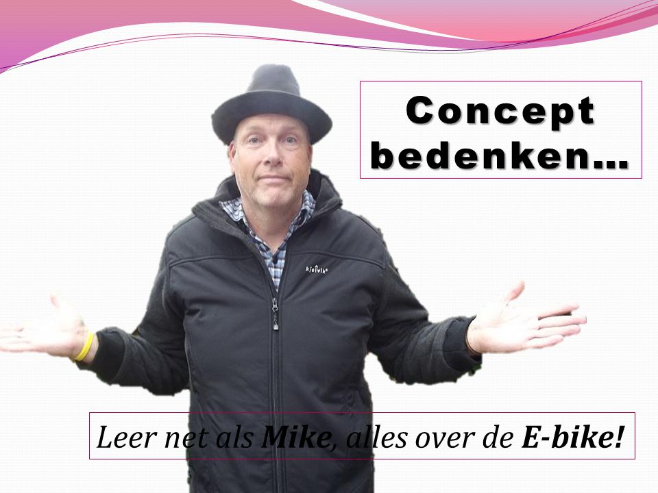 Leer net als Mike, alles over de E-bike! Concept bedenken…