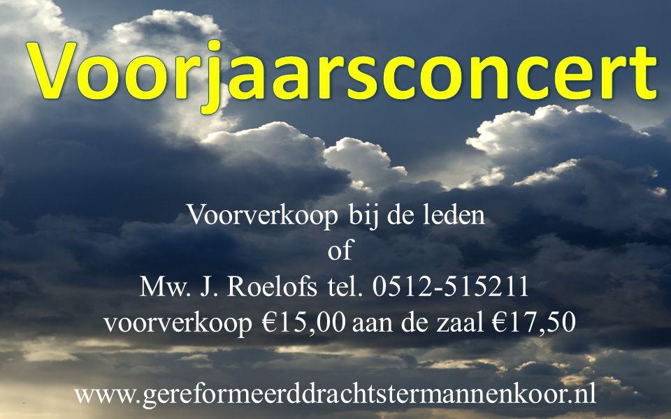 Voorverkoop bij de leden of Mw. J. Roelofs tel.