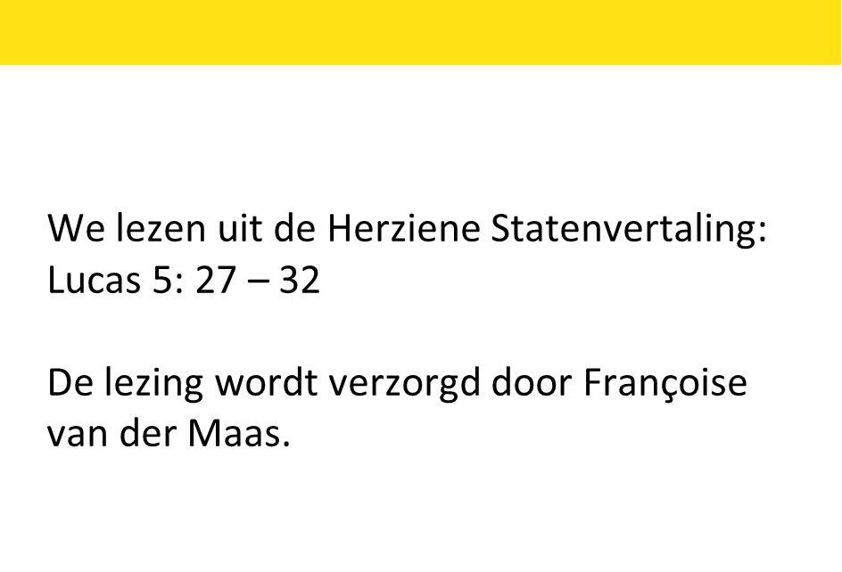 We lezen uit de Herziene Statenvertaling: Lucas 5: 27 – 32 De lezing wordt verzorgd door Françoise van der Maas.