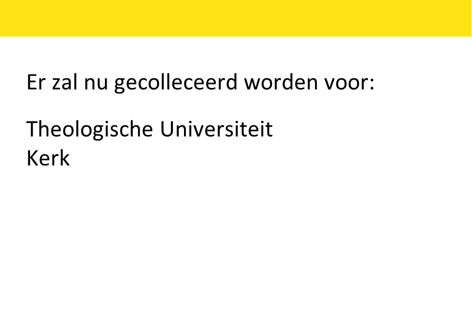 Er zal nu gecolleceerd worden voor: Theologische Universiteit Kerk