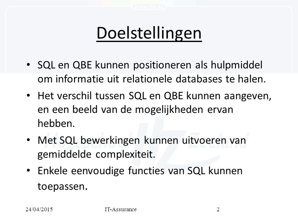 24/04/2015IT-Assurance3 Structuur SQL SELECT (kenmerk1, kenmerk2, etc.) FROM (naam tabel) WHERE (voorwaarde);