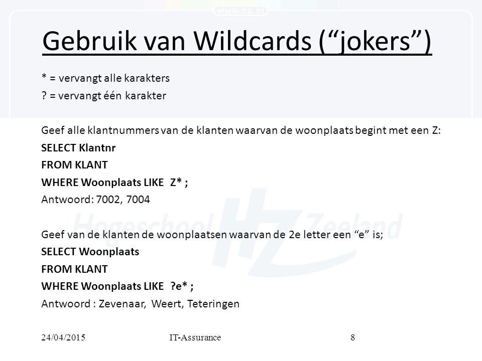 24/04/2015IT-Assurance8 Gebruik van Wildcards ( jokers ) * = vervangt alle karakters .