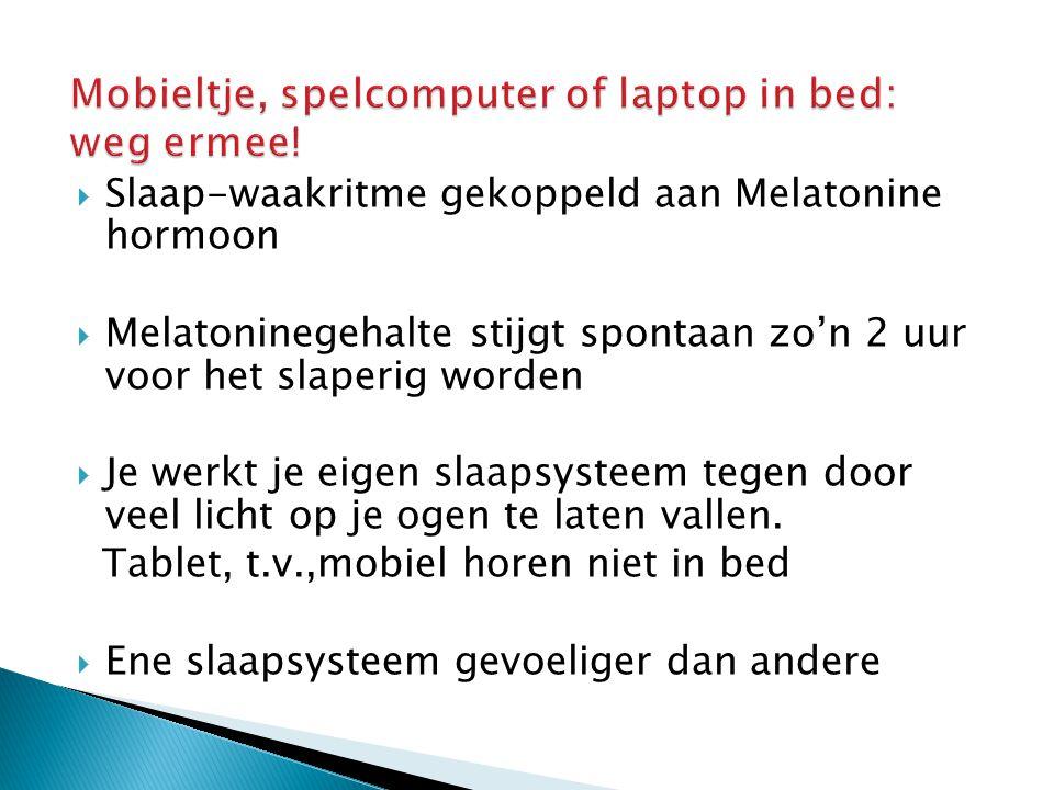  Slaap-waakritme gekoppeld aan Melatonine hormoon  Melatoninegehalte stijgt spontaan zo'n 2 uur voor het slaperig worden  Je werkt je eigen slaapsy