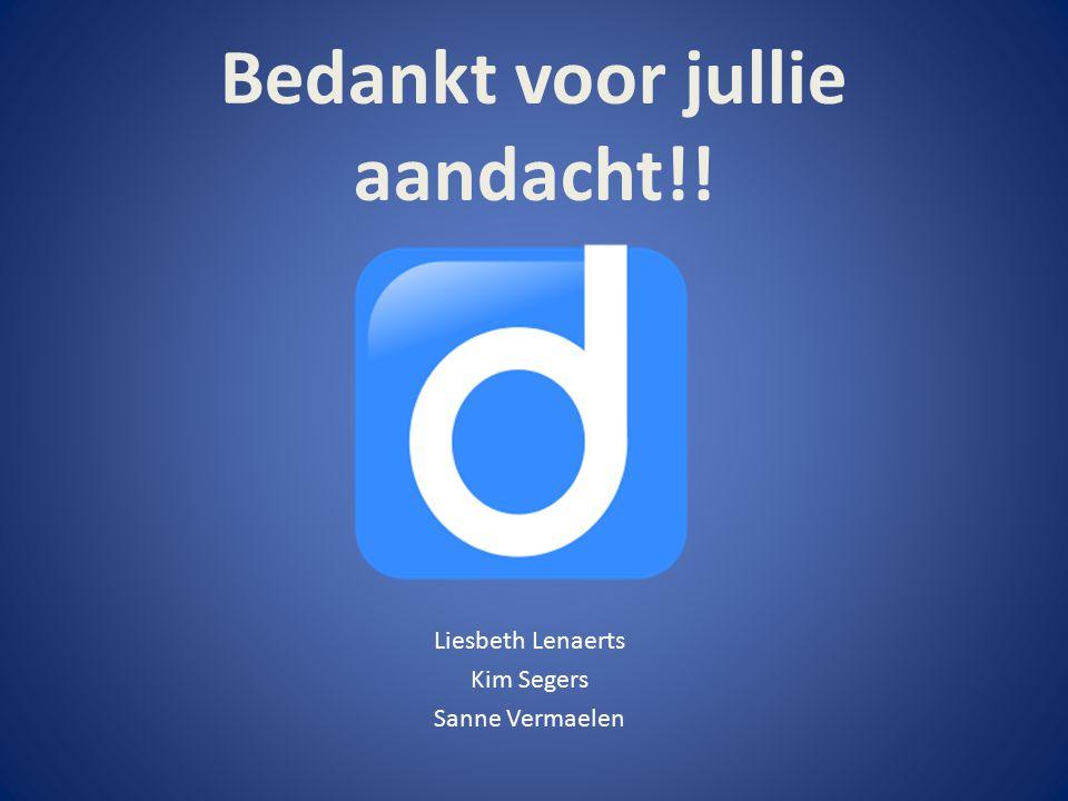 Bedankt voor jullie aandacht!! Liesbeth Lenaerts Kim Segers Sanne Vermaelen