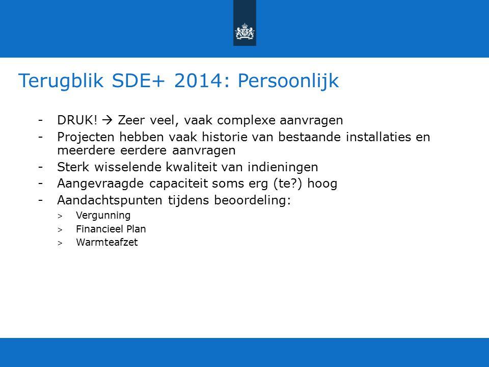 Terugblik SDE+ 2014: Persoonlijk -DRUK!  Zeer veel, vaak complexe aanvragen -Projecten hebben vaak historie van bestaande installaties en meerdere ee