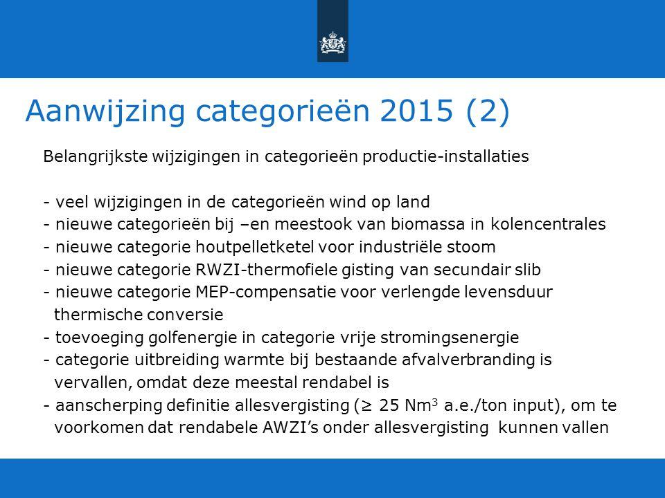 Aanwijzing categorieën 2015 (2) Belangrijkste wijzigingen in categorieën productie-installaties - veel wijzigingen in de categorieën wind op land - ni