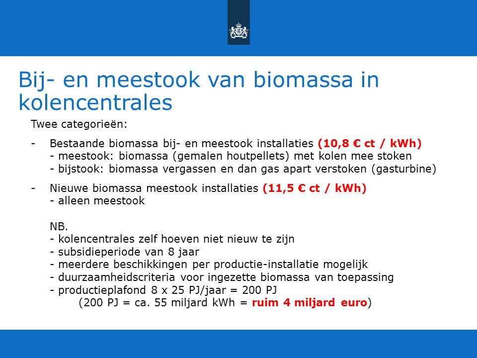 Bij- en meestook van biomassa in kolencentrales Twee categorieën: -Bestaande biomassa bij- en meestook installaties (10,8 € ct / kWh) - meestook: biom