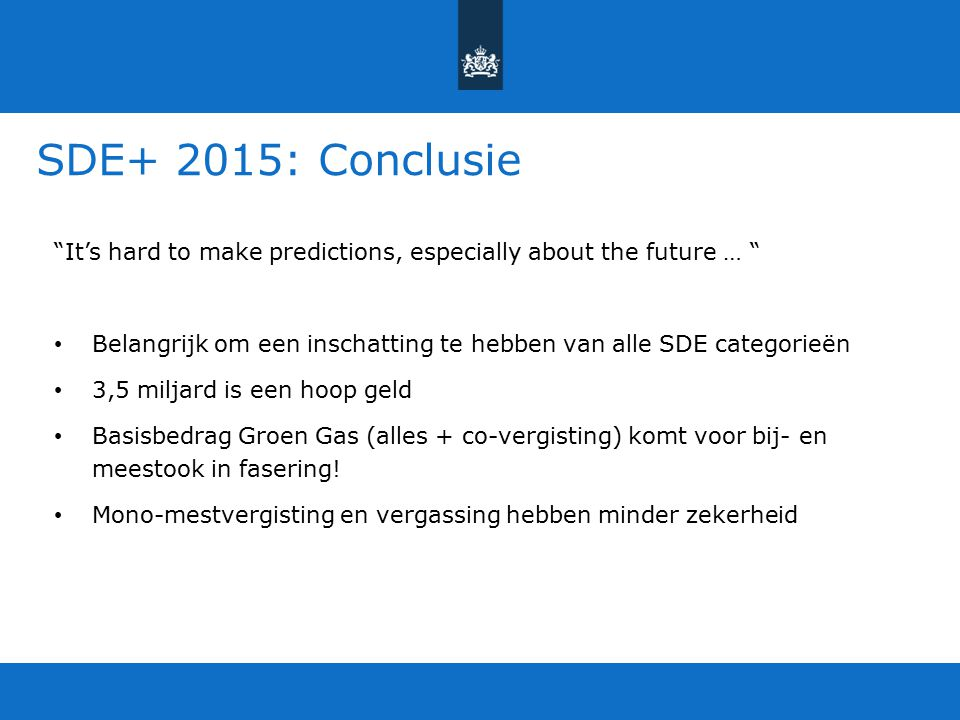 "SDE+ 2015: Conclusie ""It's hard to make predictions, especially about the future … "" Belangrijk om een inschatting te hebben van alle SDE categorieën"