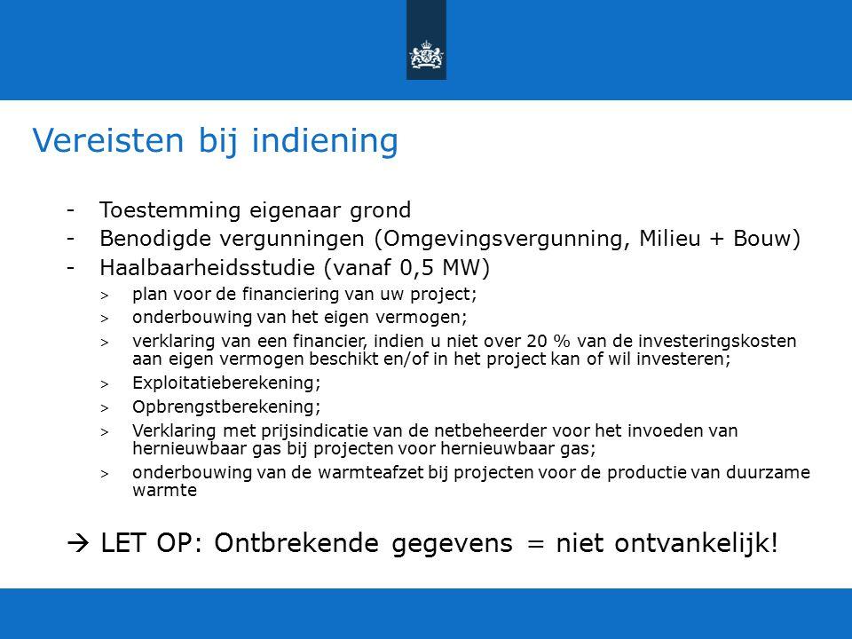 Vereisten bij indiening -Toestemming eigenaar grond -Benodigde vergunningen (Omgevingsvergunning, Milieu + Bouw) -Haalbaarheidsstudie (vanaf 0,5 MW) >