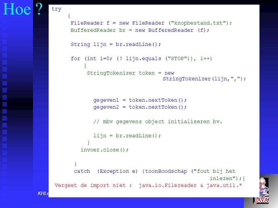 KHLeuven, departement Rega 1ste Jaar Toegepaste informatica 2003-2004 Hoe ? try { FileReader f = new FileReader (