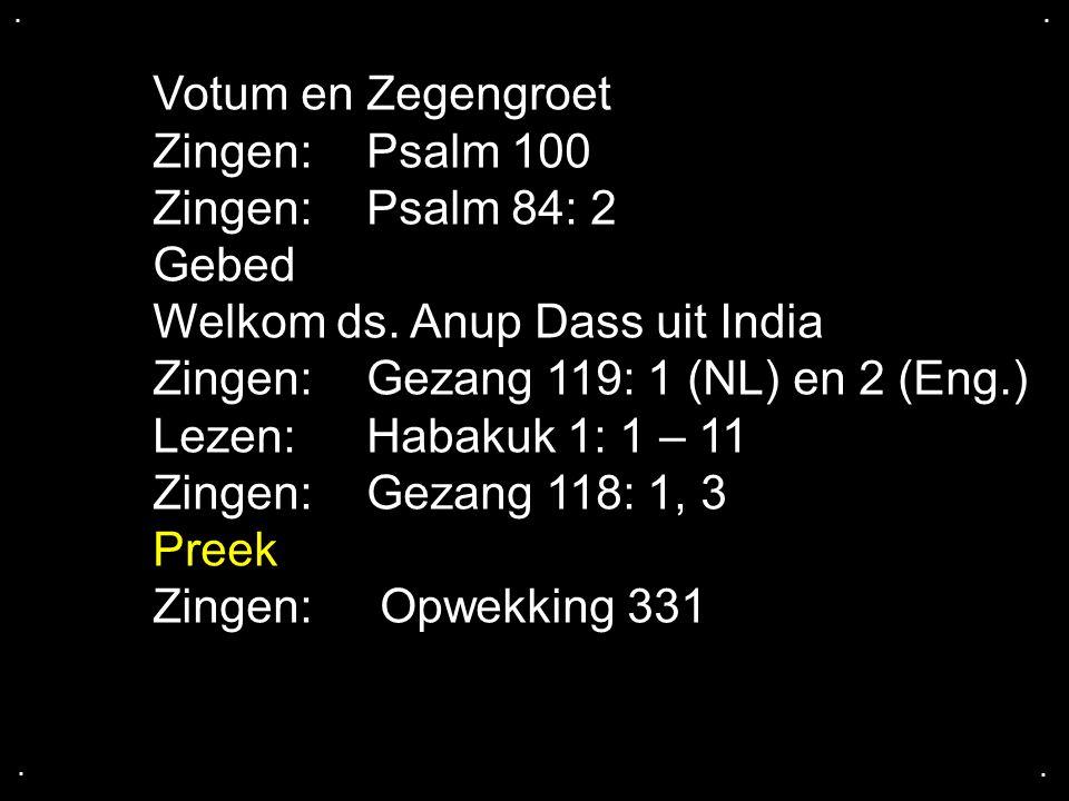 ....Votum en Zegengroet Zingen:Psalm 100 Zingen:Psalm 84: 2 Gebed Welkom ds.