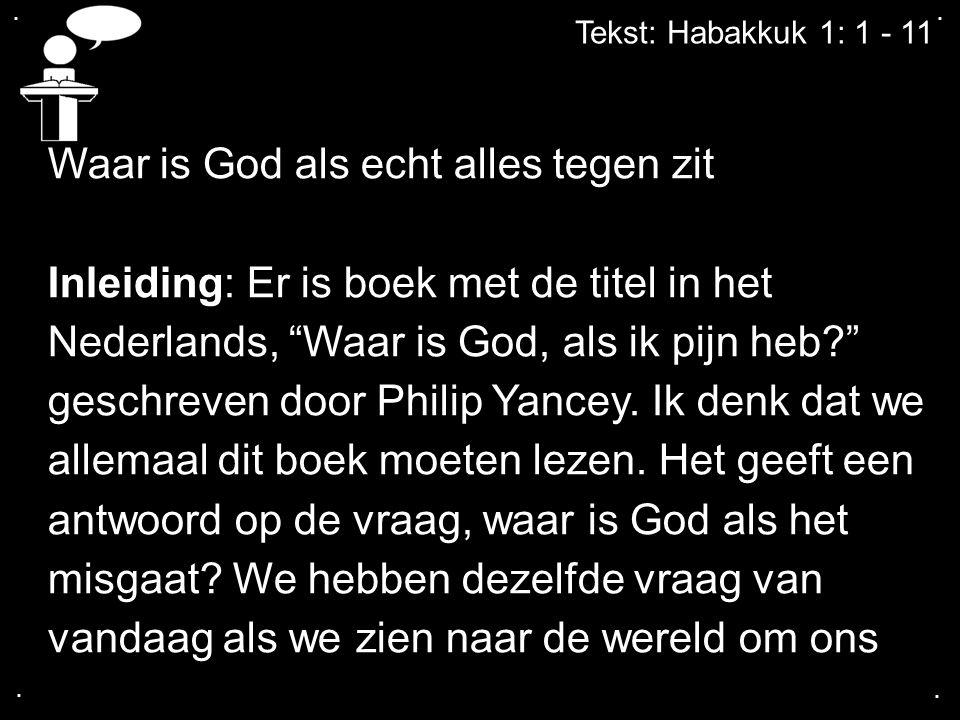 """.... Waar is God als echt alles tegen zit Inleiding: Er is boek met de titel in het Nederlands, """"Waar is God, als ik pijn heb?"""" geschreven door Philip"""