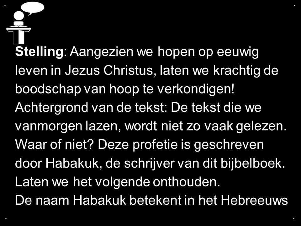.... Stelling: Aangezien we hopen op eeuwig leven in Jezus Christus, laten we krachtig de boodschap van hoop te verkondigen! Achtergrond van de tekst: