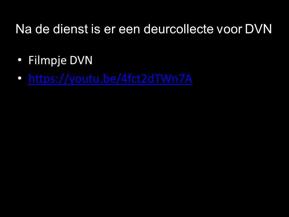 Filmpje DVN https://youtu.be/4fct2dTWn7A Na de dienst is er een deurcollecte voor DVN