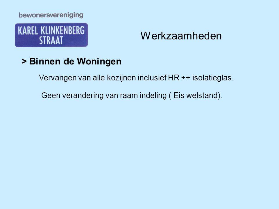 Werkzaamheden > Binnen de Woningen Vervangen van alle kozijnen inclusief HR ++ isolatieglas. Geen verandering van raam indeling ( Eis welstand).