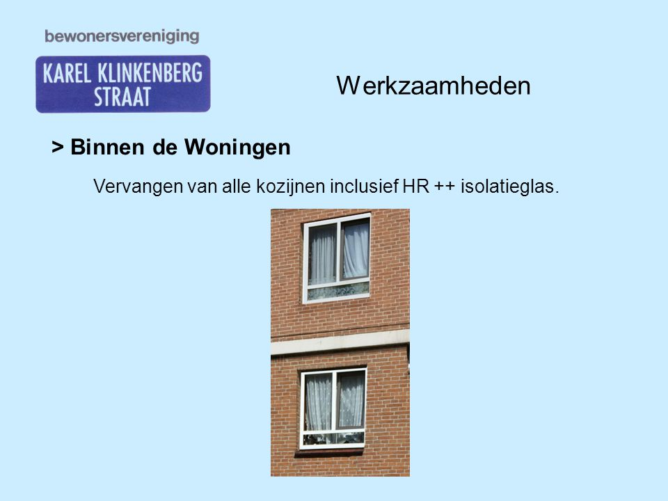 Werkzaamheden > Binnen de Woningen Vervangen van alle kozijnen inclusief HR ++ isolatieglas.