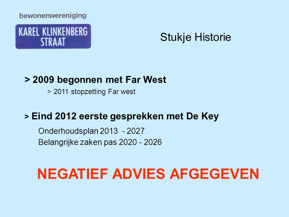 Stukje Historie > 2009 begonnen met Far West > 2011 stopzetting Far west > Eind 2012 eerste gesprekken met De Key Onderhoudsplan 2013 - 2027 NEGATIEF