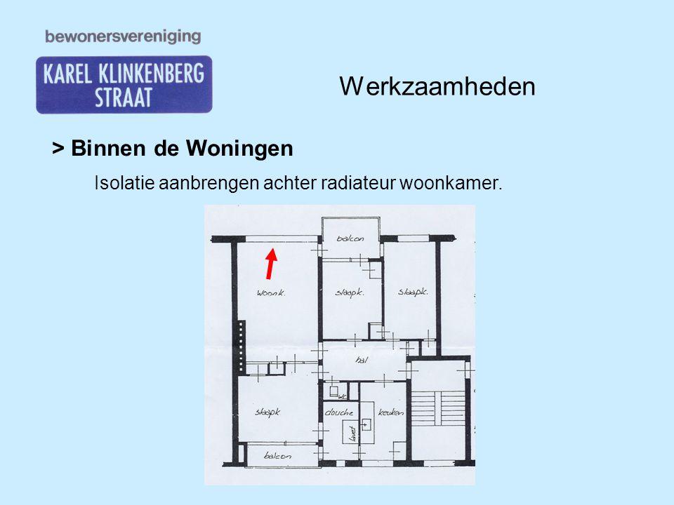 Werkzaamheden > Binnen de Woningen Isolatie aanbrengen achter radiateur woonkamer.