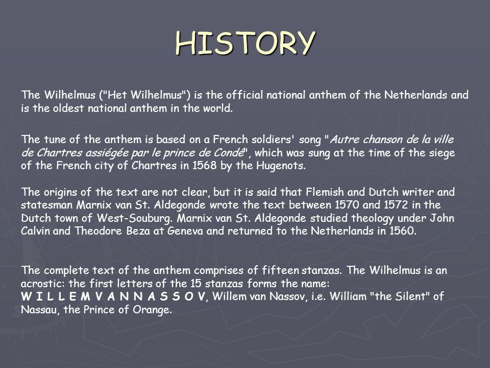 HISTORY The Wilhelmus ( Het Wilhelmus ) is the official national anthem of the Netherlands and is the oldest national anthem in the world.