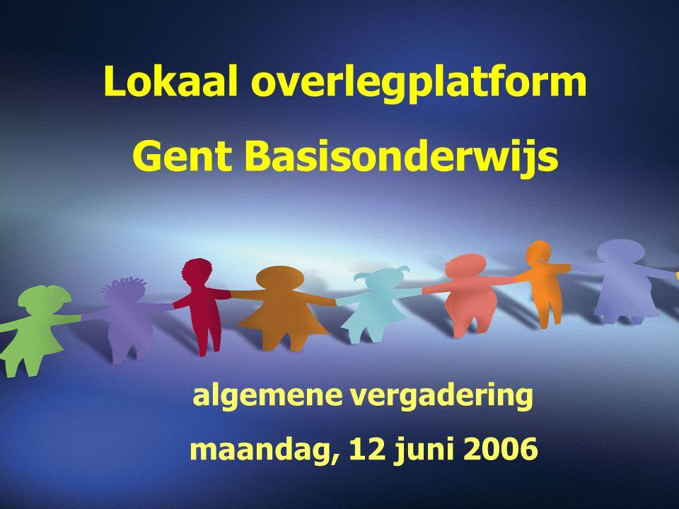 Lokaal overlegplatform Gent Basisonderwijs algemene vergadering maandag, 12 juni 2006