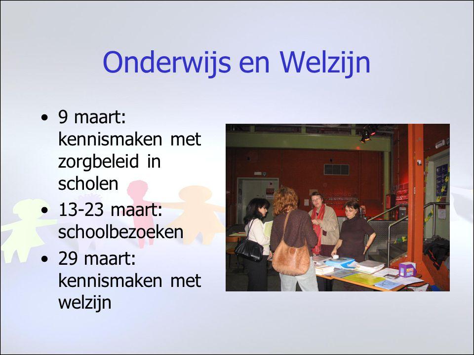 9 maart: kennismaken met zorgbeleid in scholen 13-23 maart: schoolbezoeken 29 maart: kennismaken met welzijn