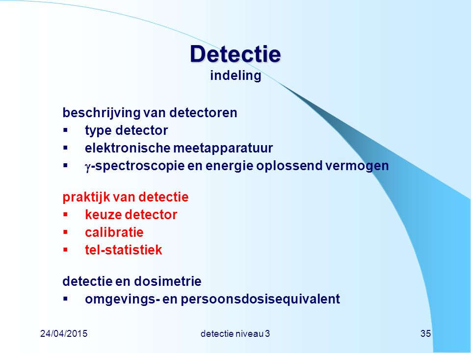 24/04/2015detectie niveau 335 Detectie Detectie indeling beschrijving van detectoren  type detector  elektronische meetapparatuur   -spectroscopie