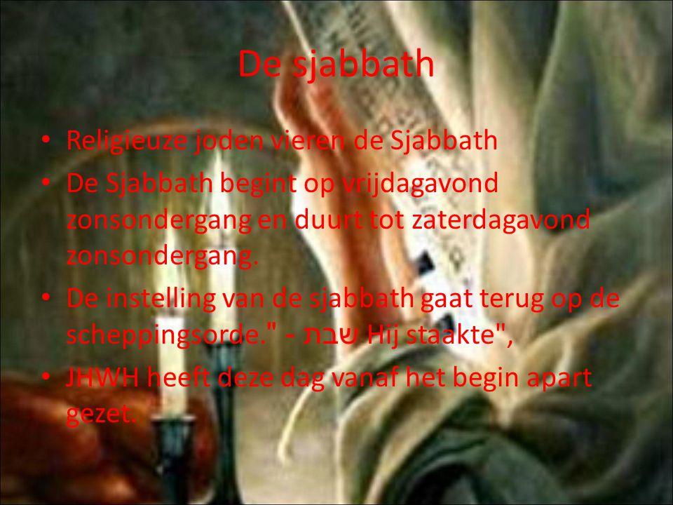 De sjabbath Religieuze joden vieren de Sjabbath De Sjabbath begint op vrijdagavond zonsondergang en duurt tot zaterdagavond zonsondergang.