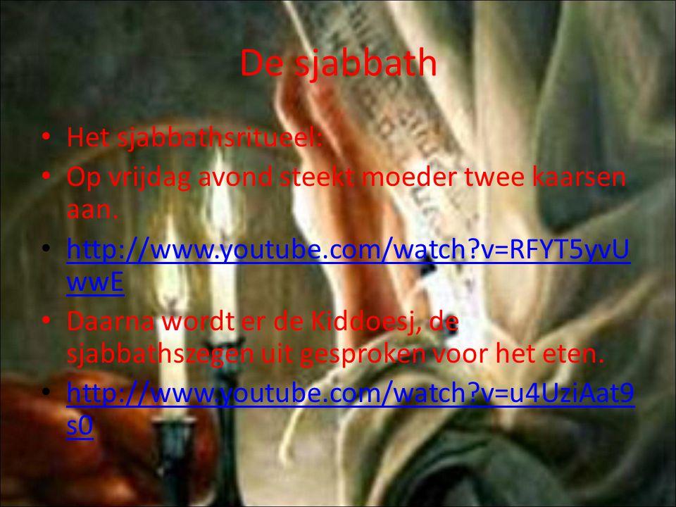 De sjabbath Het sjabbathsritueel: Op vrijdag avond steekt moeder twee kaarsen aan. http://www.youtube.com/watch?v=RFYT5yvU wwE http://www.youtube.com/