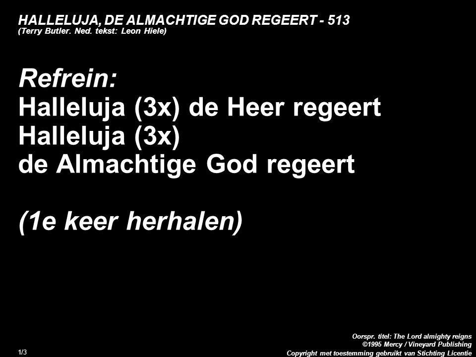 Copyright met toestemming gebruikt van Stichting Licentie Oorspr. titel: The Lord almighty reigns ©1995 Mercy / Vineyard Publishing 1/3 HALLELUJA, DE