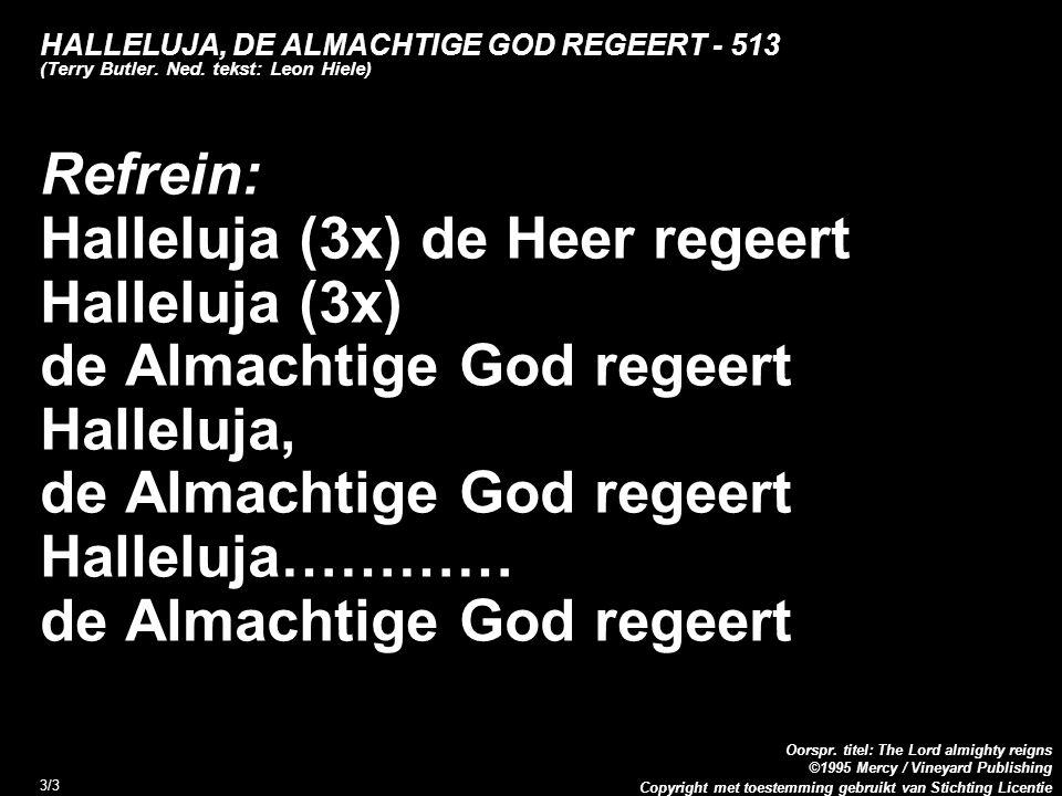 Copyright met toestemming gebruikt van Stichting Licentie Oorspr. titel: The Lord almighty reigns ©1995 Mercy / Vineyard Publishing 3/3 HALLELUJA, DE